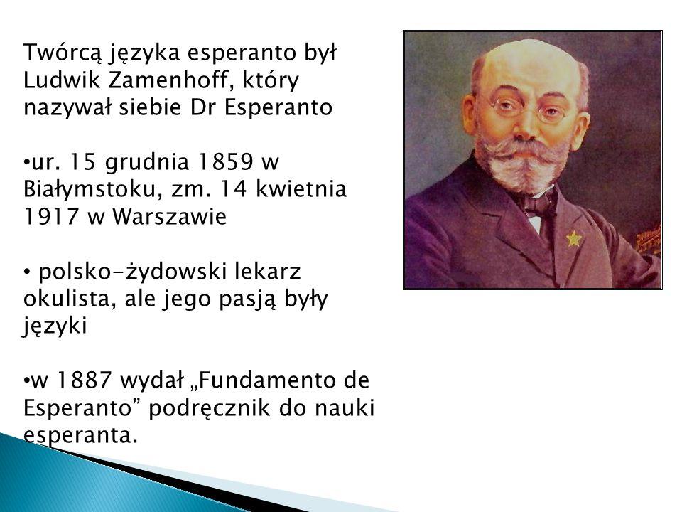 Twórcą języka esperanto był Ludwik Zamenhoff, który nazywał siebie Dr Esperanto ur.
