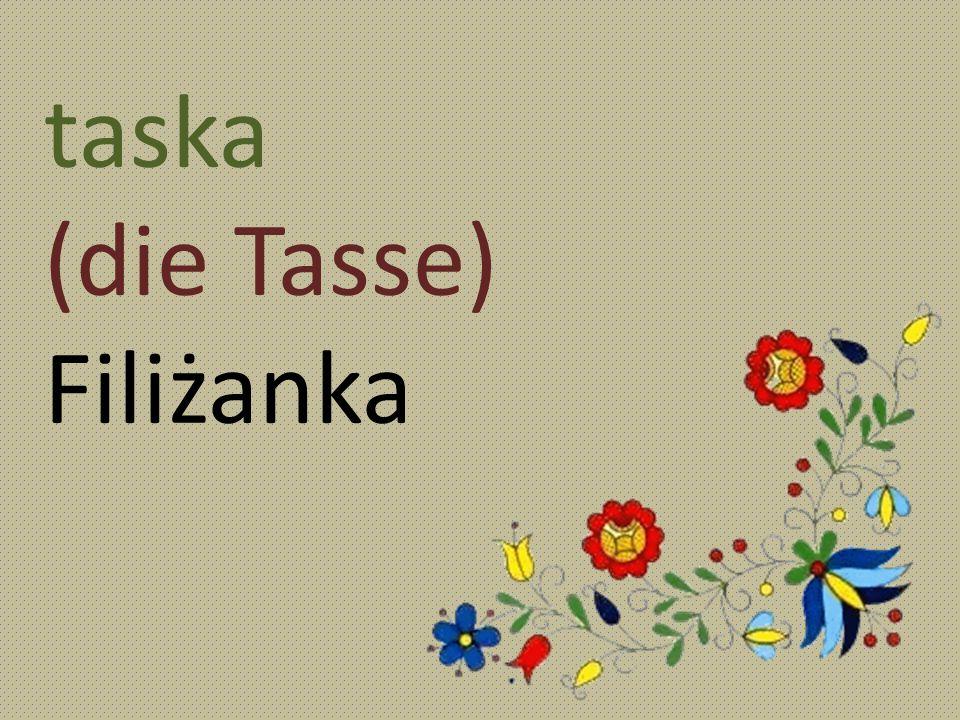 taska (die Tasse) Filiżanka