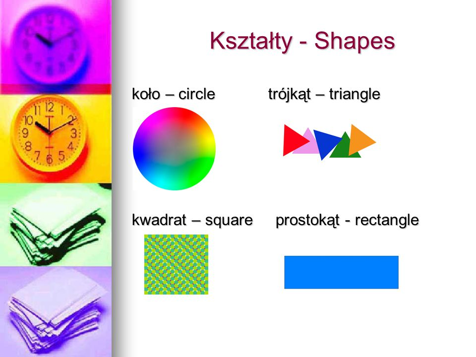 Kształty - Shapes koło – circle trójkąt – triangle kwadrat – square prostokąt - rectangle