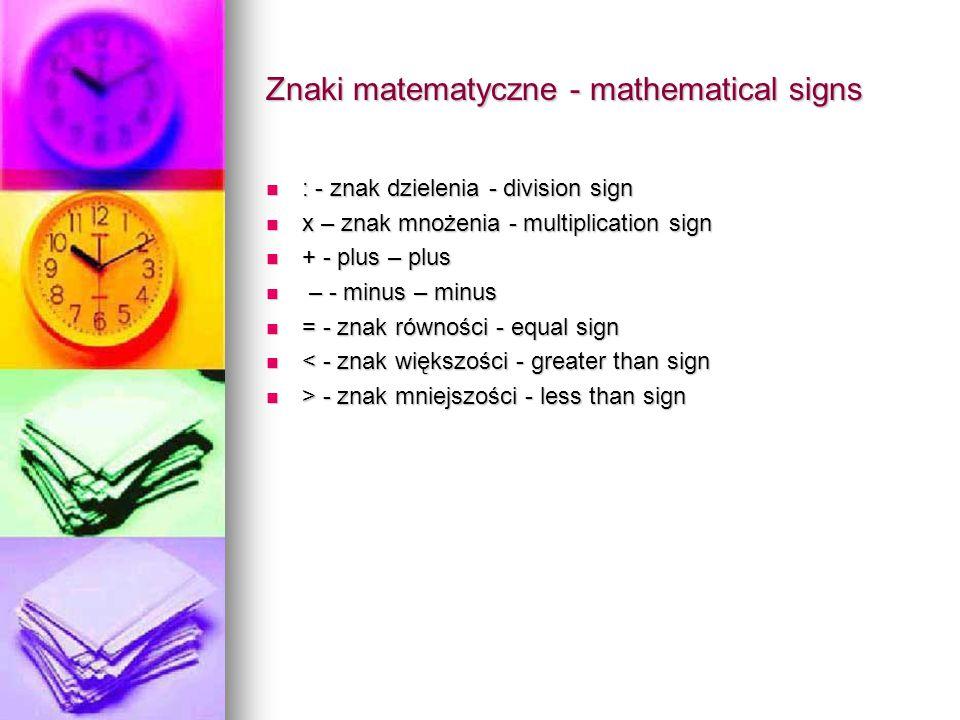 Znaki matematyczne - mathematical signs : - znak dzielenia - division sign : - znak dzielenia - division sign x – znak mnożenia - multiplication sign