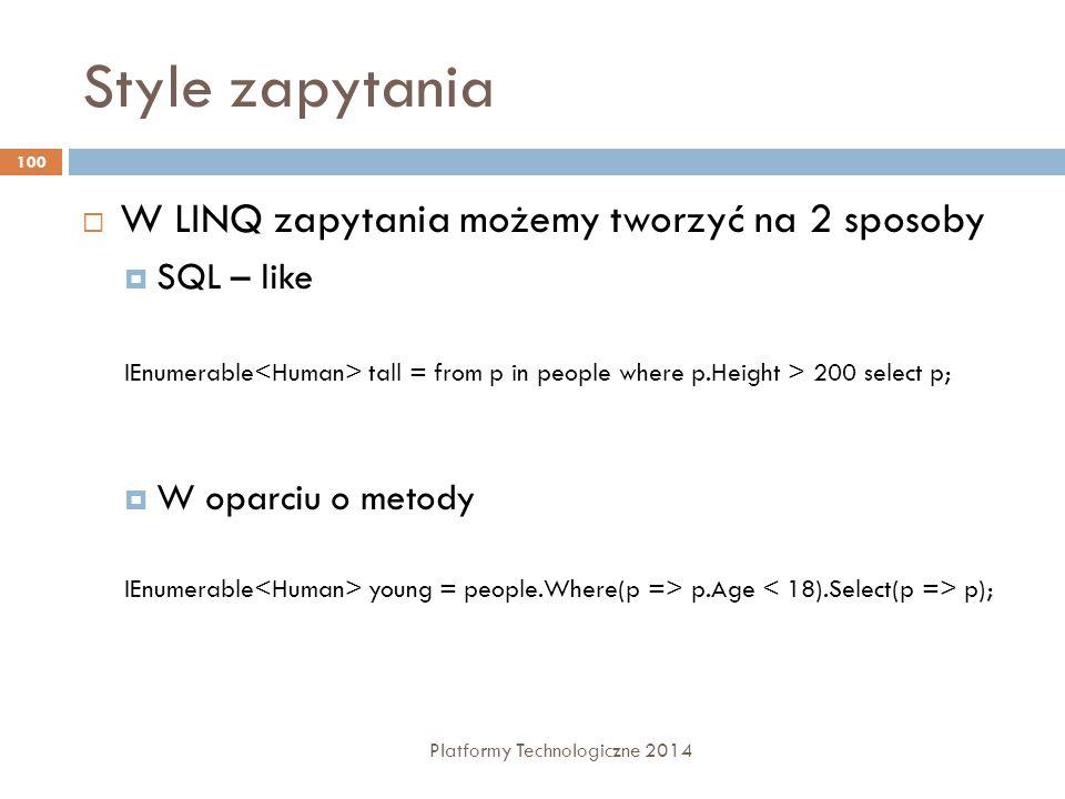 Style zapytania Platformy Technologiczne 2014 100  W LINQ zapytania możemy tworzyć na 2 sposoby  SQL – like  W oparciu o metody IEnumerable tall =