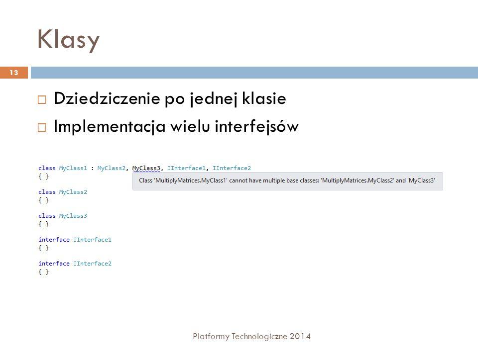 Klasy Platformy Technologiczne 2014 13  Dziedziczenie po jednej klasie  Implementacja wielu interfejsów
