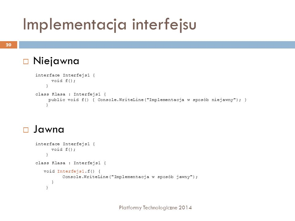 Implementacja interfejsu Platformy Technologiczne 2014 20  Niejawna  Jawna interface Interfejs1 { void f(); } class Klasa : Interfejs1 { public void