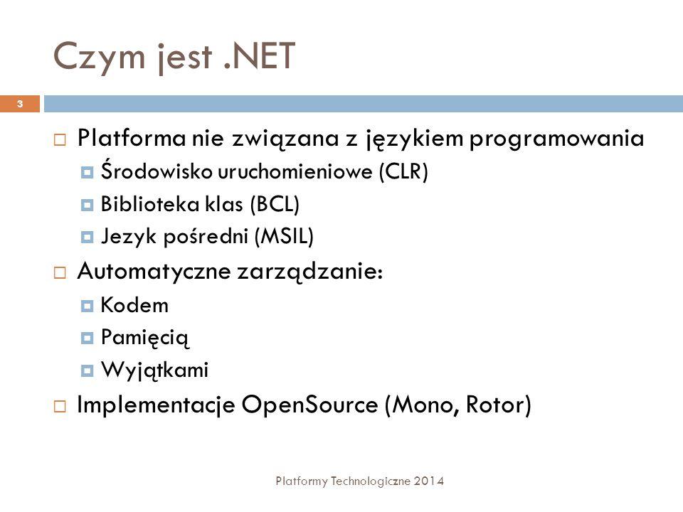 Zmienne niejawnie typowane Platformy Technologiczne 2014 44  Zmienna typu dynamic  Nowy typ wprowadzony w C# 4.0  Traktowany jak System.Object  Zgodność typów sprawdzana w runtime  Może być polem klasy  Może przyjmować wartości różnego typu  Może być parametrem metody
