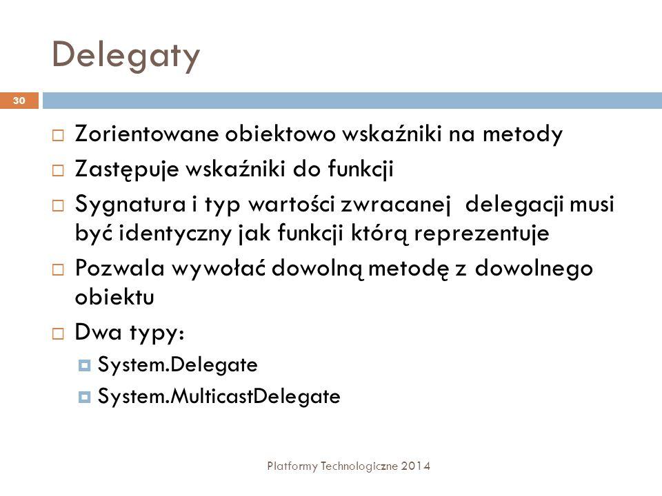Delegaty Platformy Technologiczne 2014 30  Zorientowane obiektowo wskaźniki na metody  Zastępuje wskaźniki do funkcji  Sygnatura i typ wartości zwr