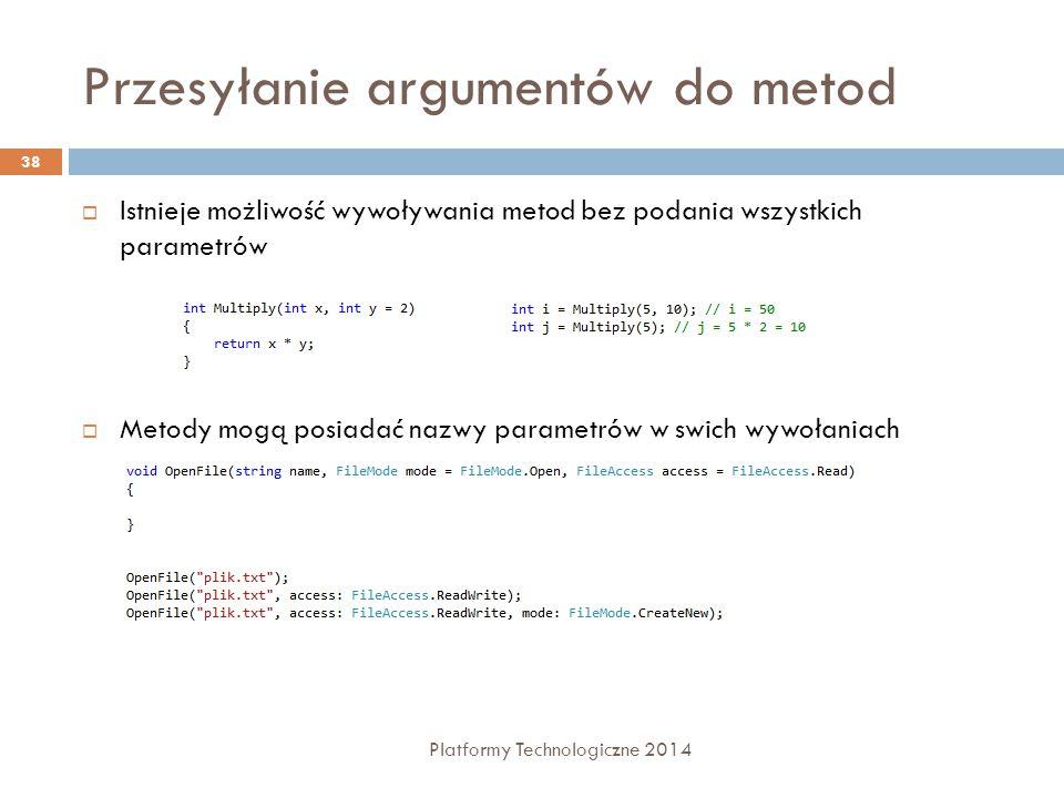 Przesyłanie argumentów do metod Platformy Technologiczne 2014 38  Istnieje możliwość wywoływania metod bez podania wszystkich parametrów  Metody mog