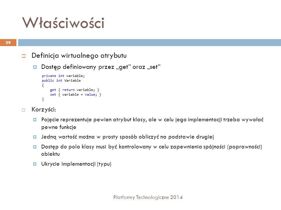 """Właściwości Platformy Technologiczne 2014 39  Definicja wirtualnego atrybutu  Dostęp definiowany przez """"get"""" oraz """"set""""  Korzyści:  Pojęcie reprez"""