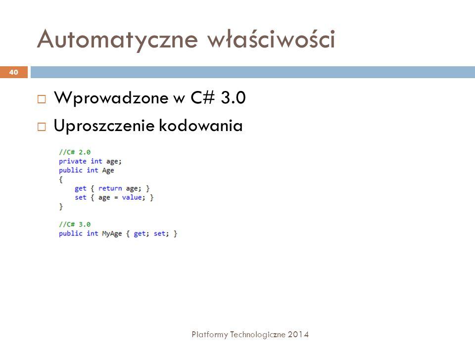 Automatyczne właściwości Platformy Technologiczne 2014 40  Wprowadzone w C# 3.0  Uproszczenie kodowania