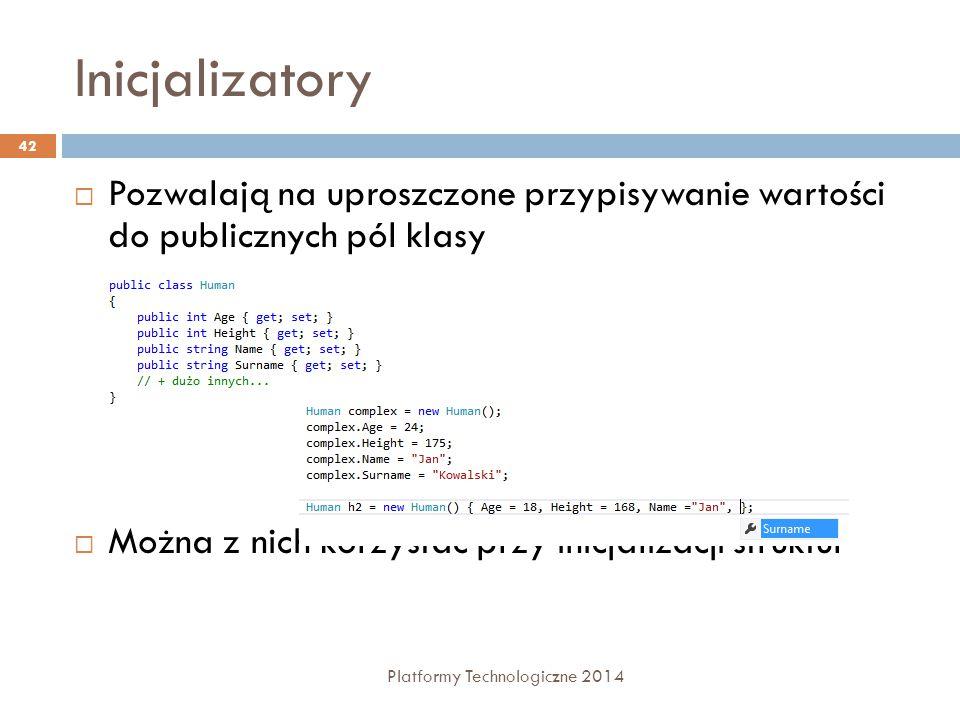 Inicjalizatory Platformy Technologiczne 2014 42  Pozwalają na uproszczone przypisywanie wartości do publicznych pól klasy  Można z nich korzystać pr