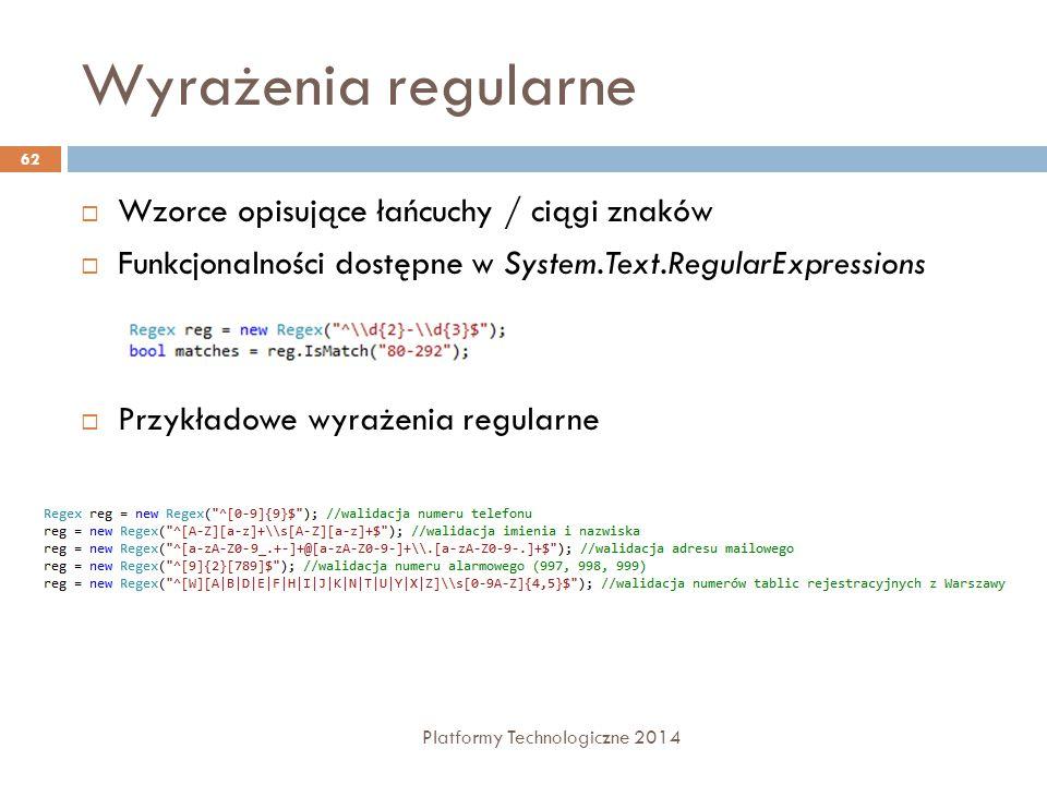 Wyrażenia regularne Platformy Technologiczne 2014 62  Wzorce opisujące łańcuchy / ciągi znaków  Funkcjonalności dostępne w System.Text.RegularExpres