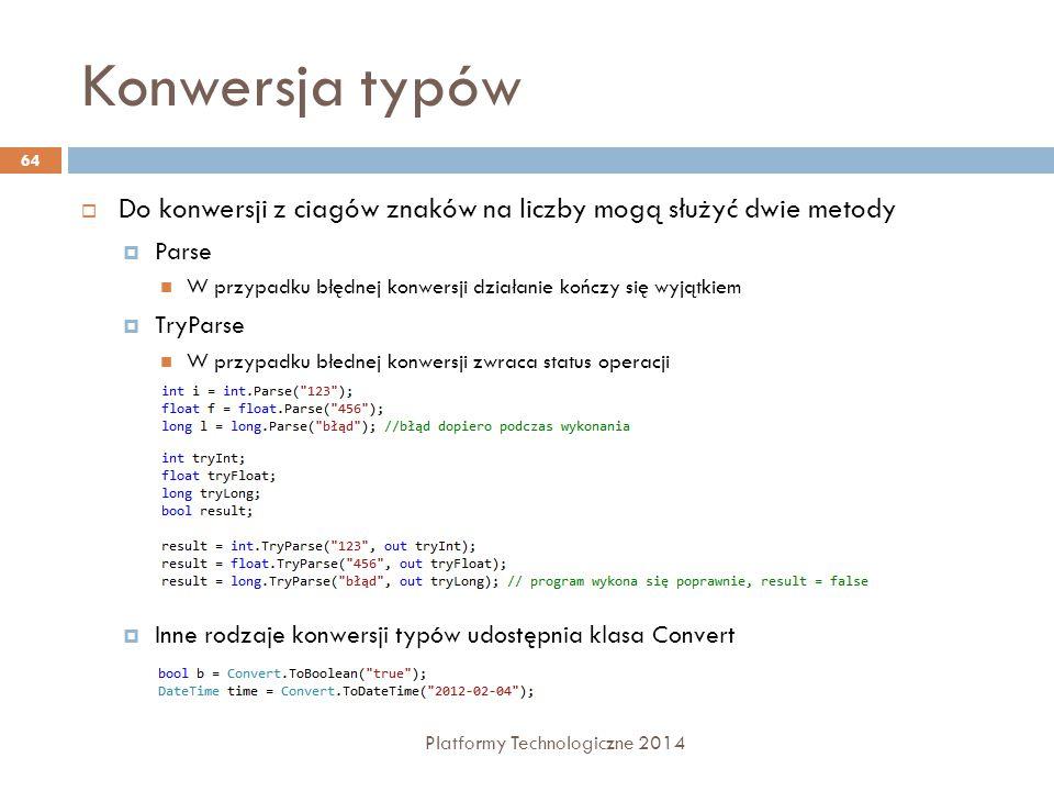 Konwersja typów Platformy Technologiczne 2014 64  Do konwersji z ciagów znaków na liczby mogą służyć dwie metody  Parse W przypadku błędnej konwersj