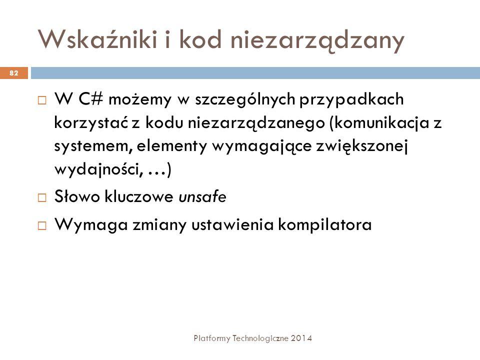 Wskaźniki i kod niezarządzany Platformy Technologiczne 2014 82  W C# możemy w szczególnych przypadkach korzystać z kodu niezarządzanego (komunikacja