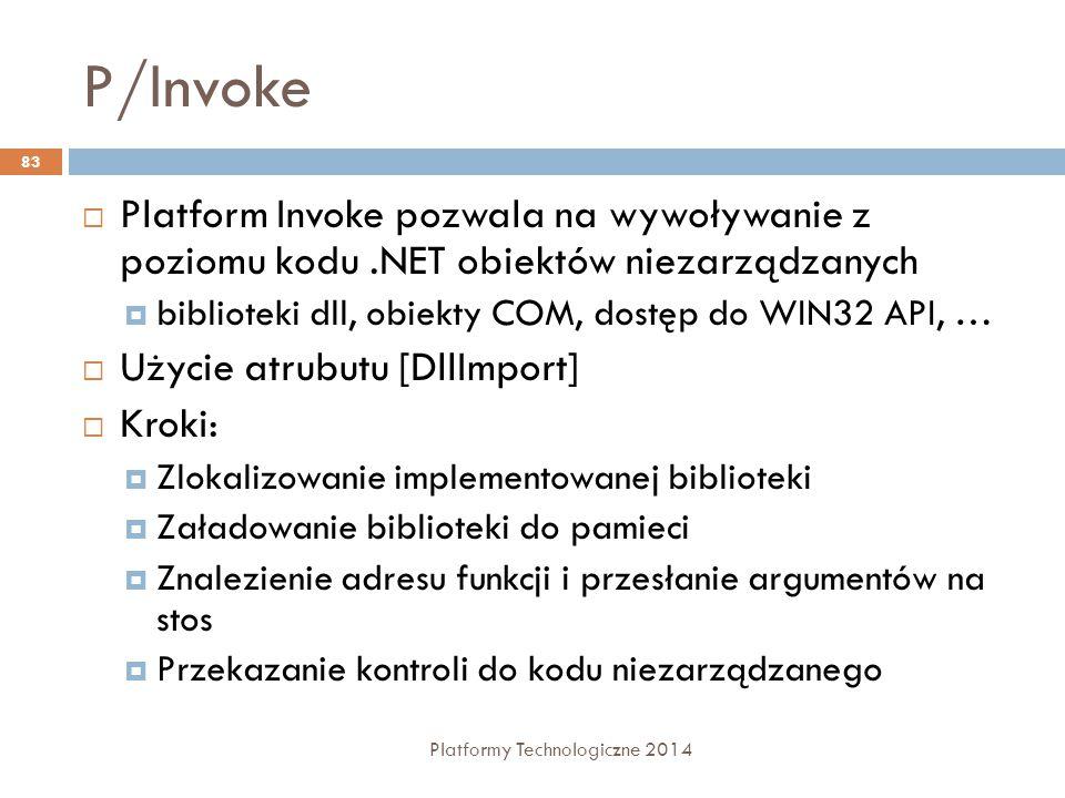 P/Invoke Platformy Technologiczne 2014 83  Platform Invoke pozwala na wywoływanie z poziomu kodu.NET obiektów niezarządzanych  biblioteki dll, obiek