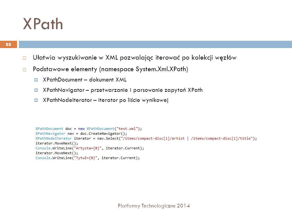 XPath Platformy Technologiczne 2014 88  Ułatwia wyszukiwanie w XML pozwalając iterować po kolekcji węzłów  Podstawowe elementy (namespace System.Xml