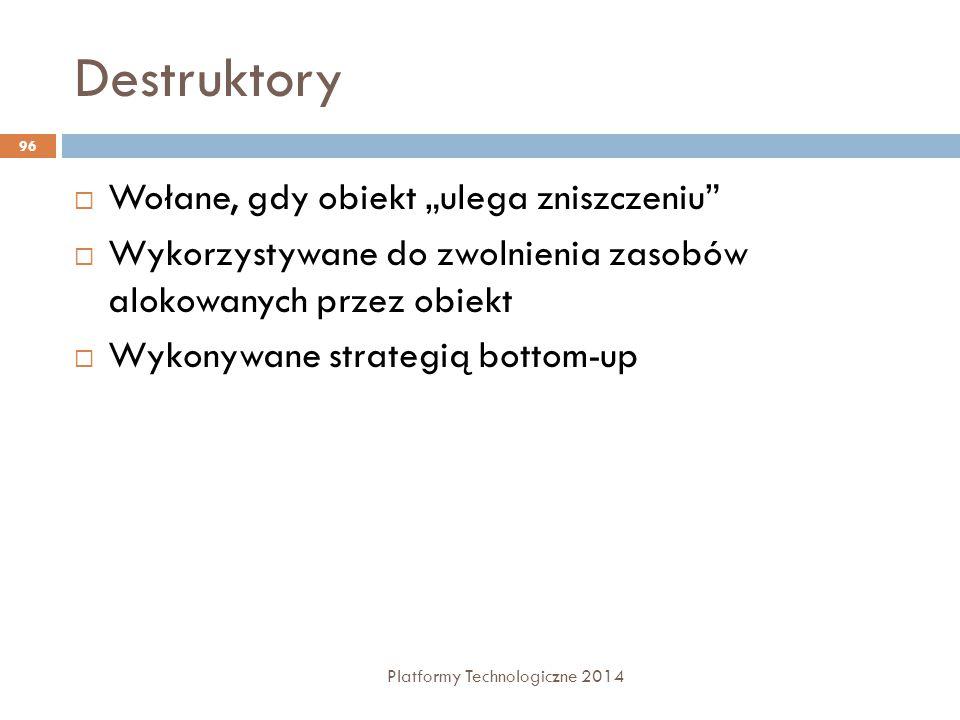 """Destruktory Platformy Technologiczne 2014 96  Wołane, gdy obiekt """"ulega zniszczeniu""""  Wykorzystywane do zwolnienia zasobów alokowanych przez obiekt"""