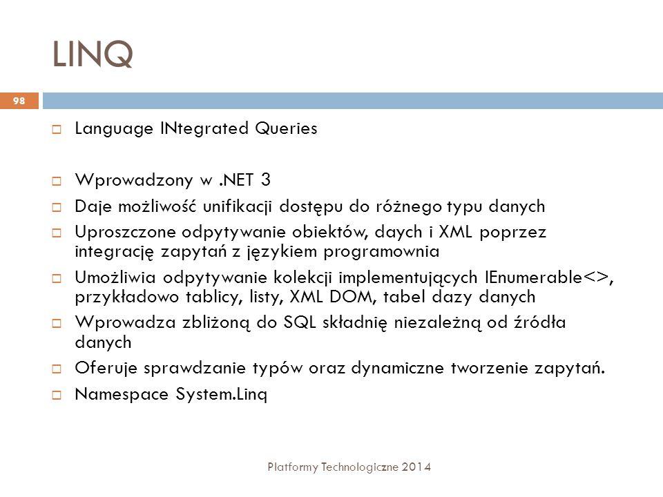 LINQ  Language INtegrated Queries  Wprowadzony w.NET 3  Daje możliwość unifikacji dostępu do różnego typu danych  Uproszczone odpytywanie obiektów