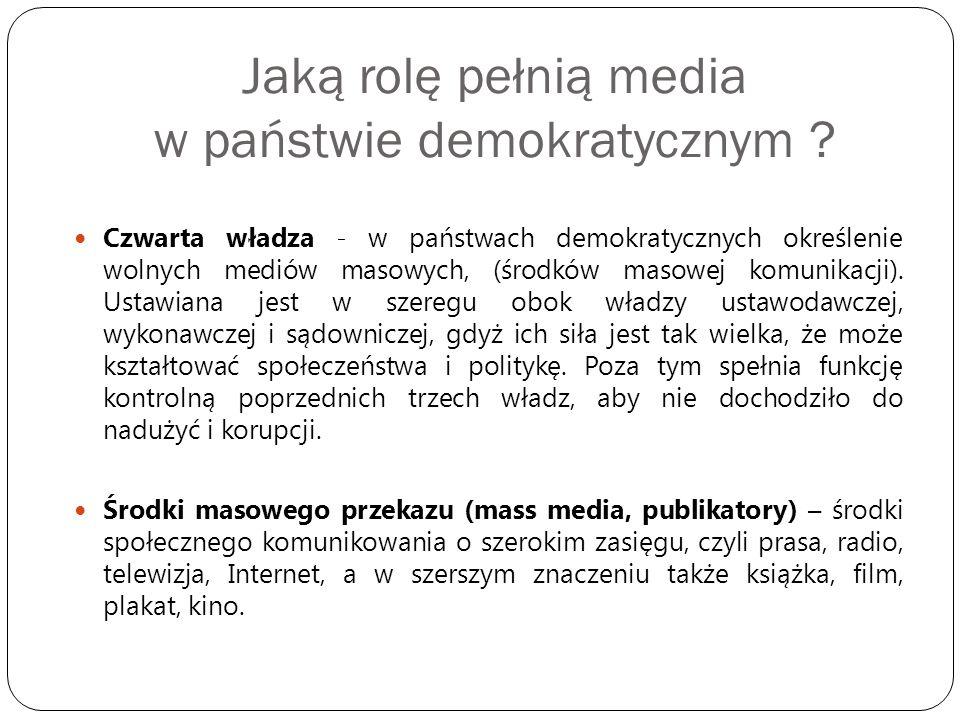 Jaką rolę pełnią media w państwie demokratycznym ? Czwarta władza - w państwach demokratycznych określenie wolnych mediów masowych, (środków masowej k