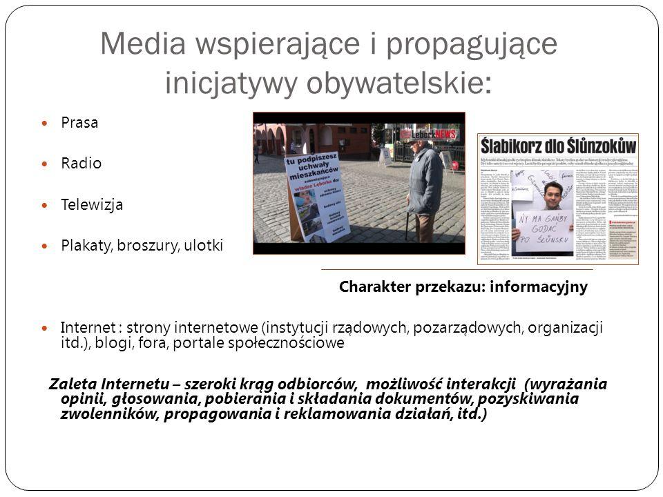 Media wspierające i propagujące inicjatywy obywatelskie: Prasa Radio Telewizja Plakaty, broszury, ulotki Charakter przekazu: informacyjny Internet : s