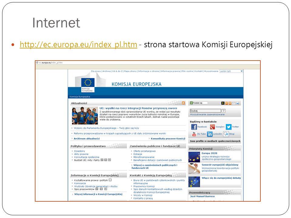 Internet http://ec.europa.eu/index_pl.htm - strona startowa Komisji Europejskiej http://ec.europa.eu/index_pl.htm