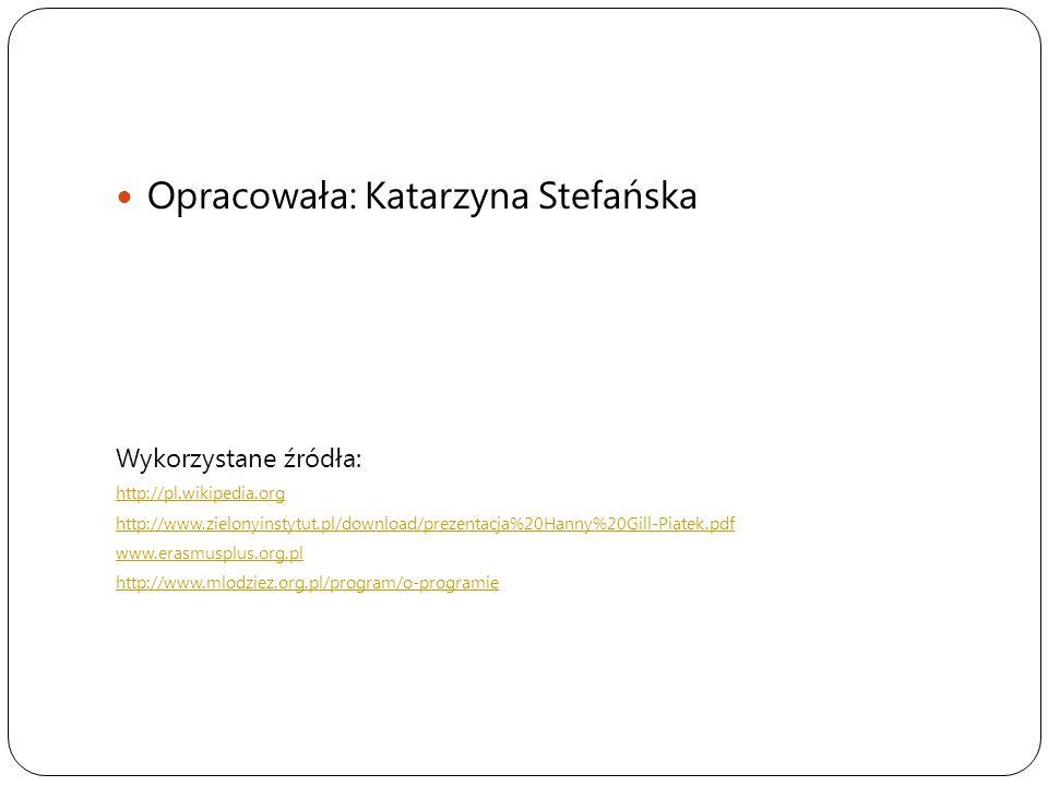 Opracowała: Katarzyna Stefańska Wykorzystane źródła: http://pl.wikipedia.org http://www.zielonyinstytut.pl/download/prezentacja%20Hanny%20Gill-Piatek.