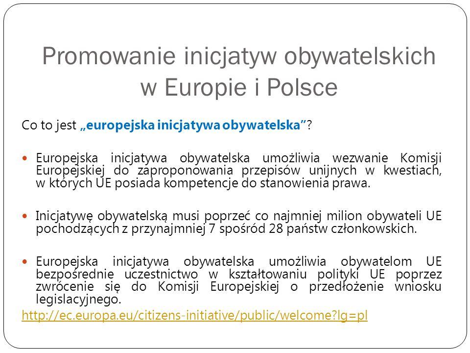 """Promowanie inicjatyw obywatelskich w Europie i Polsce Co to jest """"europejska inicjatywa obywatelska""""? Europejska inicjatywa obywatelska umożliwia wezw"""