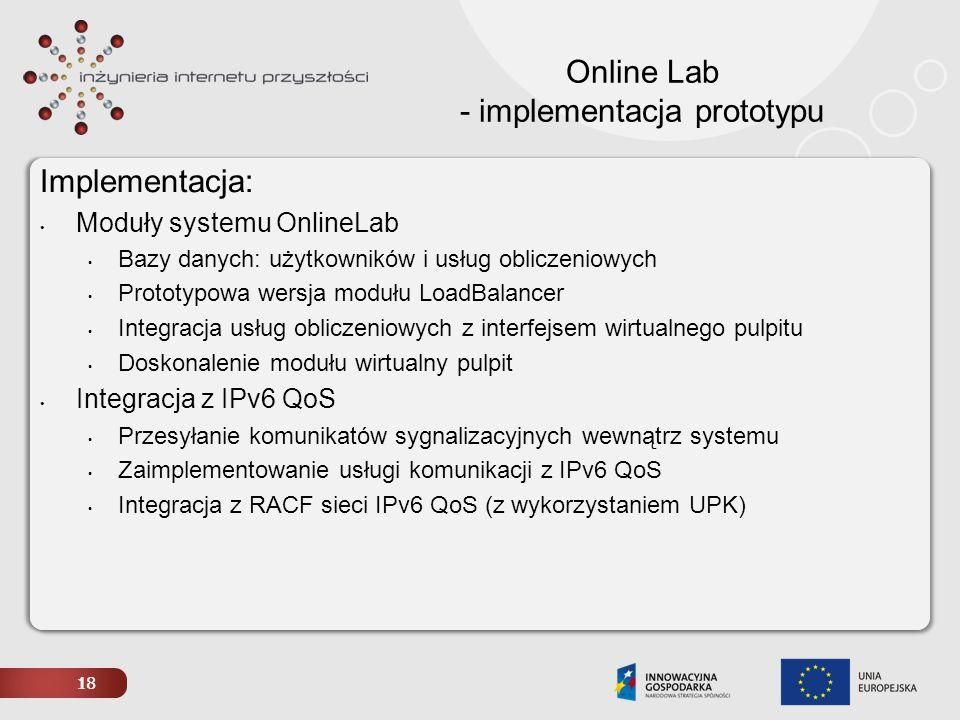 18 Online Lab - implementacja prototypu Implementacja: Moduły systemu OnlineLab Bazy danych: użytkowników i usług obliczeniowych Prototypowa wersja mo