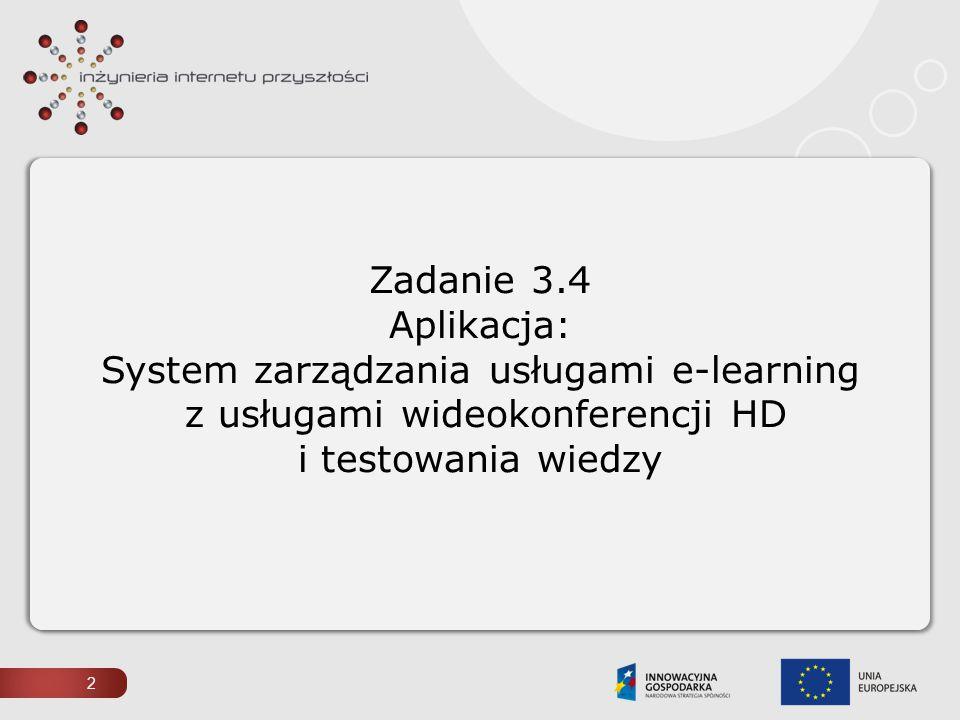 2 Zadanie 3.4 Aplikacja: System zarządzania usługami e-learning z usługami wideokonferencji HD i testowania wiedzy
