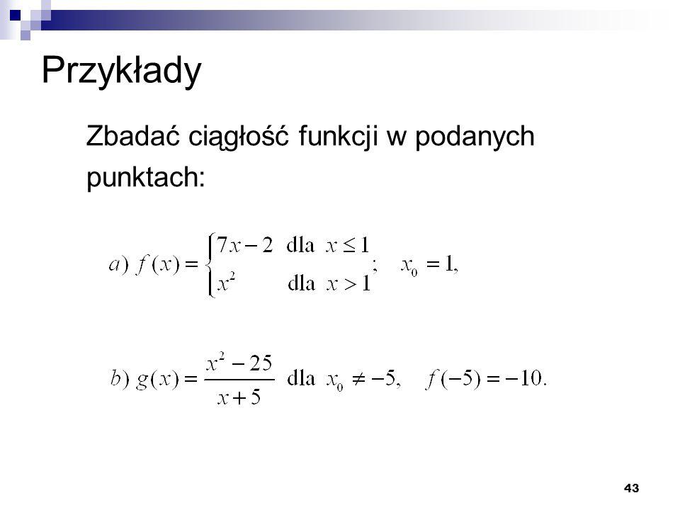 43 Przykłady Zbadać ciągłość funkcji w podanych punktach: