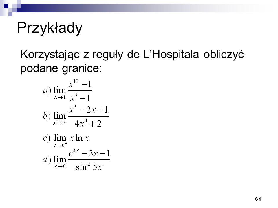 61 Przykłady Korzystając z reguły de L'Hospitala obliczyć podane granice: