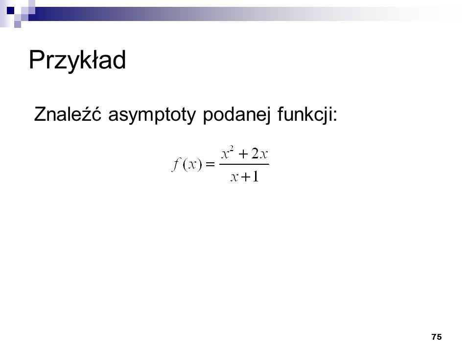 75 Przykład Znaleźć asymptoty podanej funkcji: