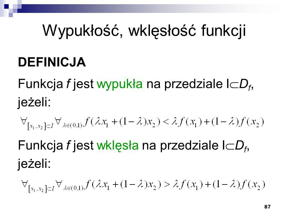 87 Wypukłość, wklęsłość funkcji DEFINICJA Funkcja f jest wypukła na przedziale I  D f, jeżeli: Funkcja f jest wklęsła na przedziale I  D f, jeżeli: