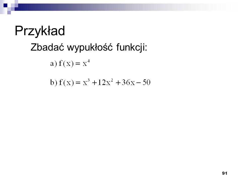 91 Przykład Zbadać wypukłość funkcji: