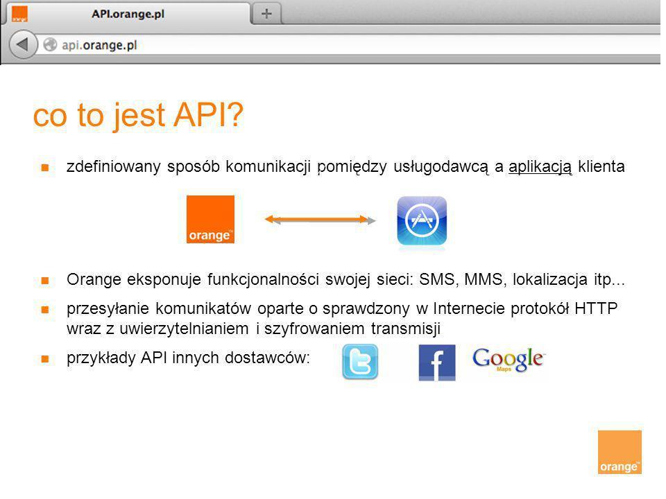co to jest API? zdefiniowany sposób komunikacji pomiędzy usługodawcą a aplikacją klienta Orange eksponuje funkcjonalności swojej sieci: SMS, MMS, loka
