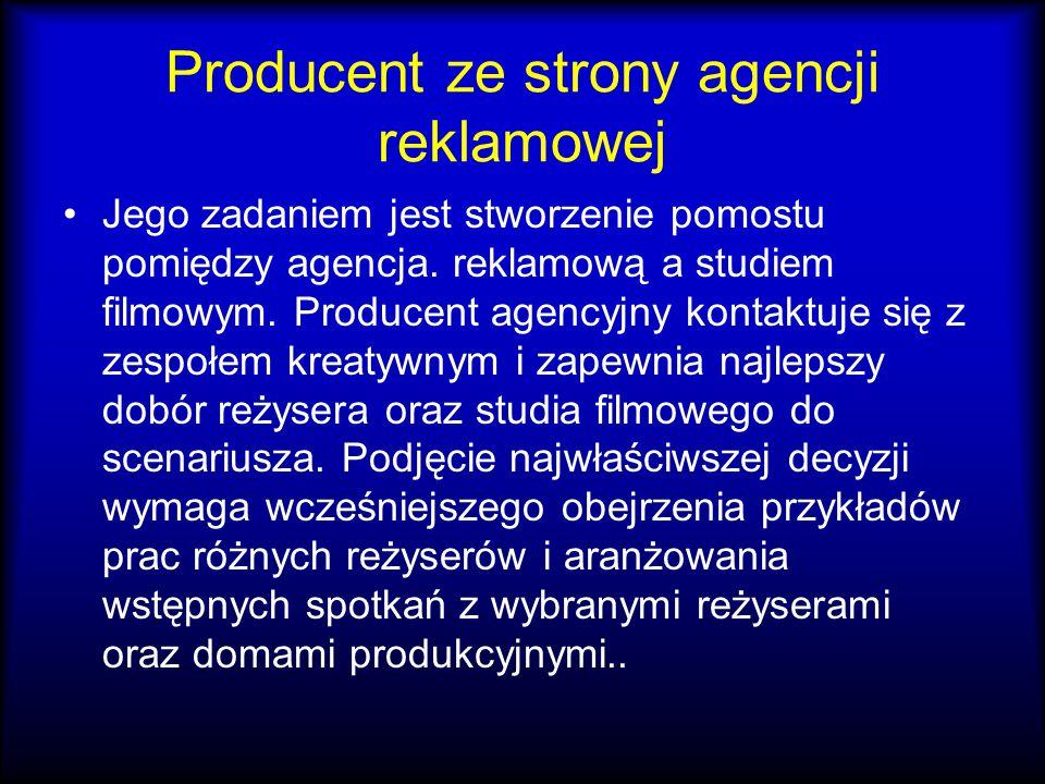 Producent ze strony agencji reklamowej Jego zadaniem jest stworzenie pomostu pomiędzy agencja. reklamową a studiem filmowym. Producent agencyjny konta