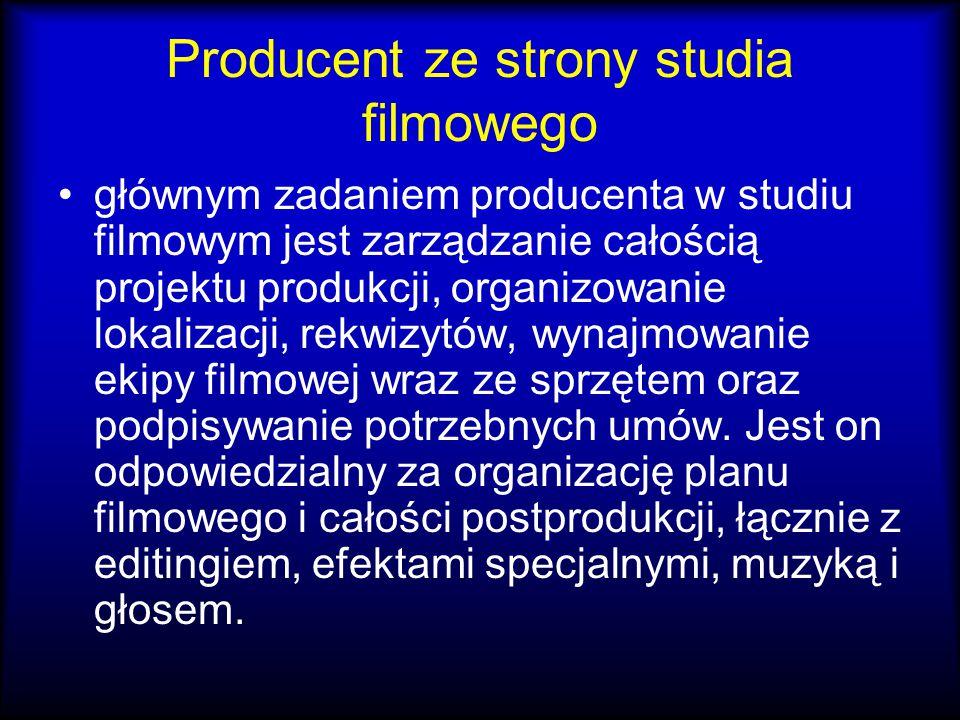 Producent ze strony studia filmowego głównym zadaniem producenta w studiu filmowym jest zarządzanie całością projektu produkcji, organizowanie lokalizacji, rekwizytów, wynajmowanie ekipy filmowej wraz ze sprzętem oraz podpisywanie potrzebnych umów.