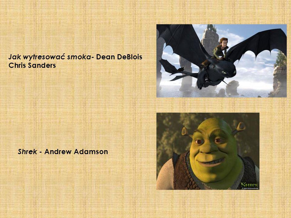 Jak wytresować smoka- Dean DeBlois Chris Sanders Shrek - Andrew Adamson