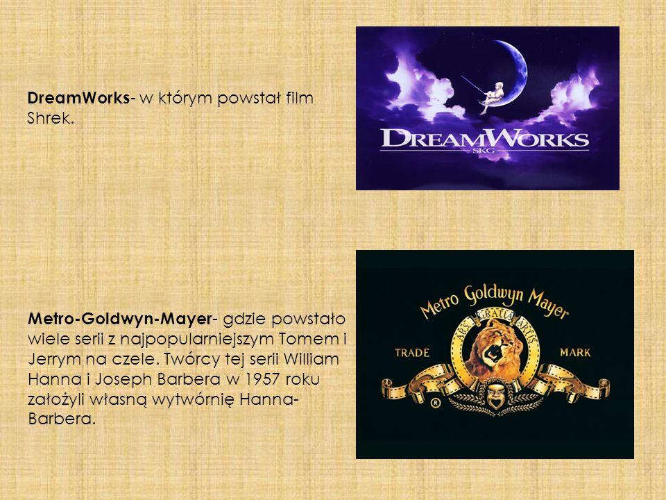 DreamWorks - w którym powstał film Shrek. Metro-Goldwyn-Mayer - gdzie powstało wiele serii z najpopularniejszym Tomem i Jerrym na czele. Twórcy tej se