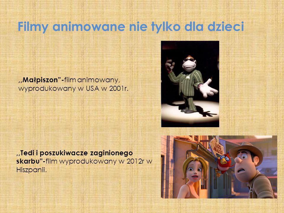 """Filmy animowane nie tylko dla dzieci,,Małpiszon""""- film animowany, wyprodukowany w USA w 2001r.,,Tedi i poszukiwacze zaginionego skarbu''- film wyprodu"""