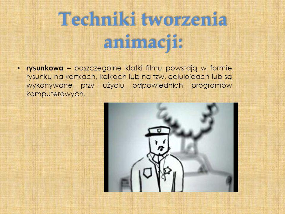 Techniki tworzenia animacji: rysunkowa – poszczególne klatki filmu powstają w formie rysunku na kartkach, kalkach lub na tzw. celuloidach lub są wykon
