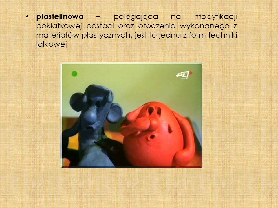plastelinowa – polegająca na modyfikacji poklatkowej postaci oraz otoczenia wykonanego z materiałów plastycznych, jest to jedna z form techniki lalkow