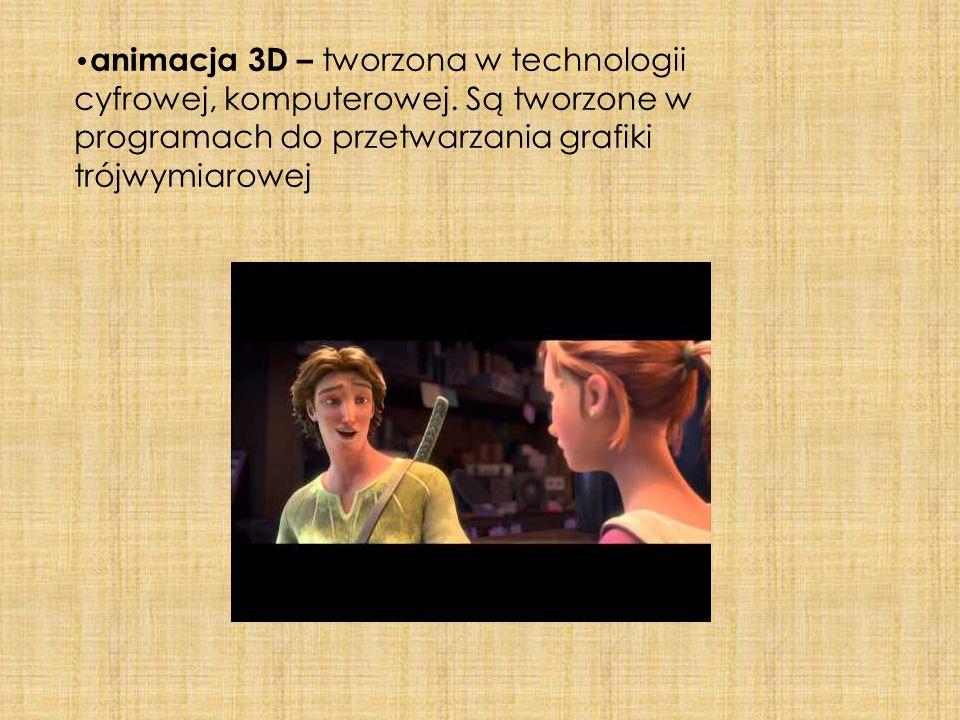 animacja 3D – tworzona w technologii cyfrowej, komputerowej. Są tworzone w programach do przetwarzania grafiki trójwymiarowej