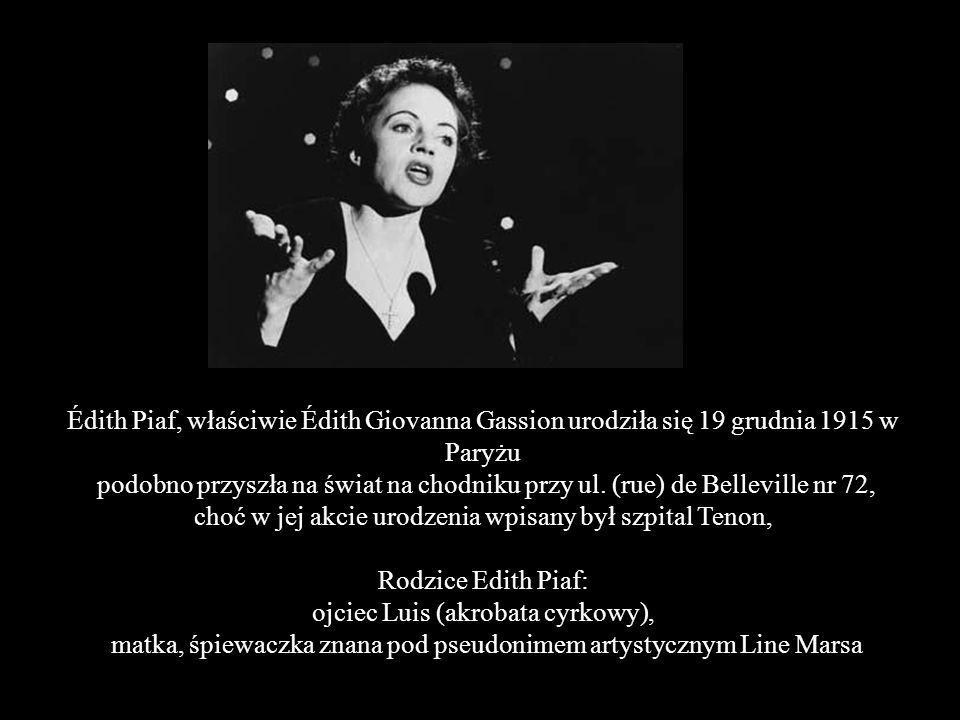 Édith Piaf, właściwie Édith Giovanna Gassion urodziła się 19 grudnia 1915 w Paryżu podobno przyszła na świat na chodniku przy ul.