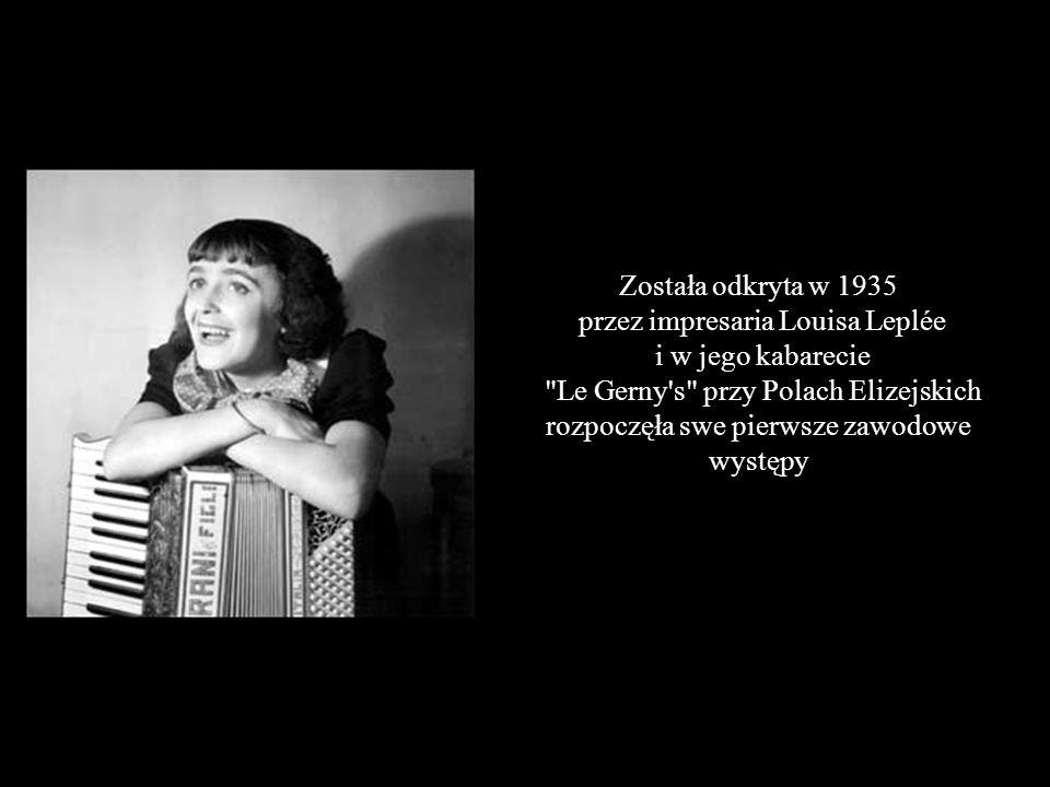Została odkryta w 1935 przez impresaria Louisa Leplée i w jego kabarecie Le Gerny s przy Polach Elizejskich rozpoczęła swe pierwsze zawodowe występy