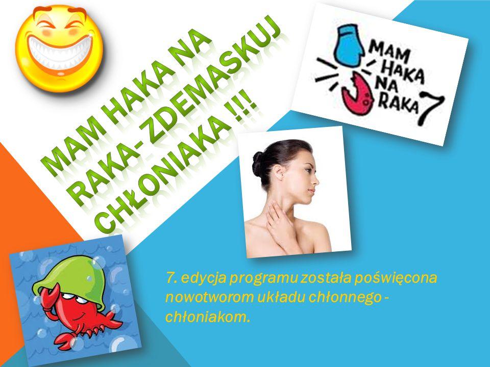 7. edycja programu została poświęcona nowotworom układu chłonnego - chłoniakom.