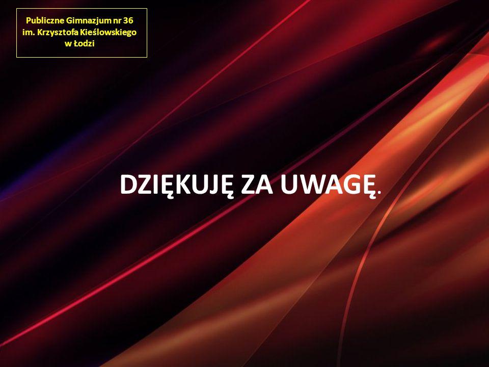 Publiczne Gimnazjum nr 36 im. Krzysztofa Kieślowskiego w Łodzi DZIĘKUJĘ ZA UWAGĘ.