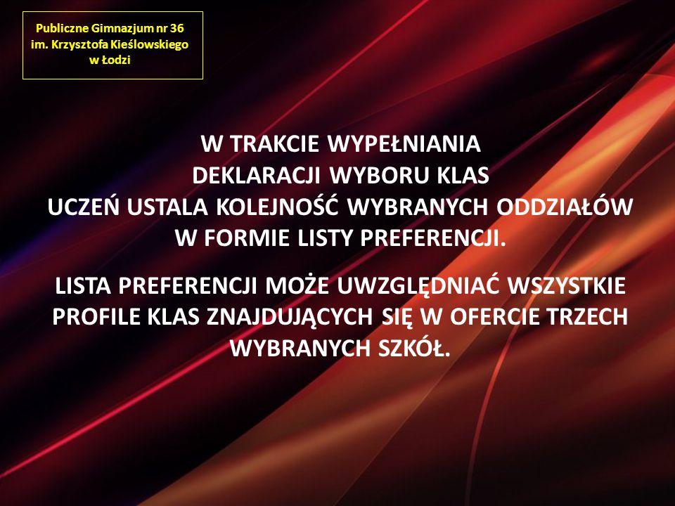Publiczne Gimnazjum nr 36 im. Krzysztofa Kieślowskiego w Łodzi W TRAKCIE WYPEŁNIANIA DEKLARACJI WYBORU KLAS UCZEŃ USTALA KOLEJNOŚĆ WYBRANYCH ODDZIAŁÓW