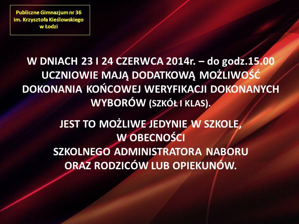 Publiczne Gimnazjum nr 36 im. Krzysztofa Kieślowskiego w Łodzi W DNIACH 23 I 24 CZERWCA 2014r.