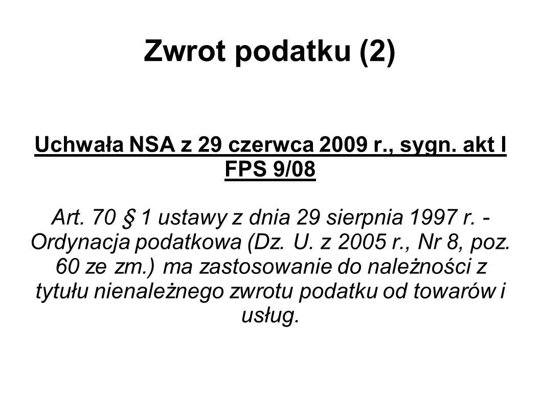 Zwrot podatku (2) Uchwała NSA z 29 czerwca 2009 r., sygn. akt I FPS 9/08 Art. 70 § 1 ustawy z dnia 29 sierpnia 1997 r. - Ordynacja podatkowa (Dz. U. z