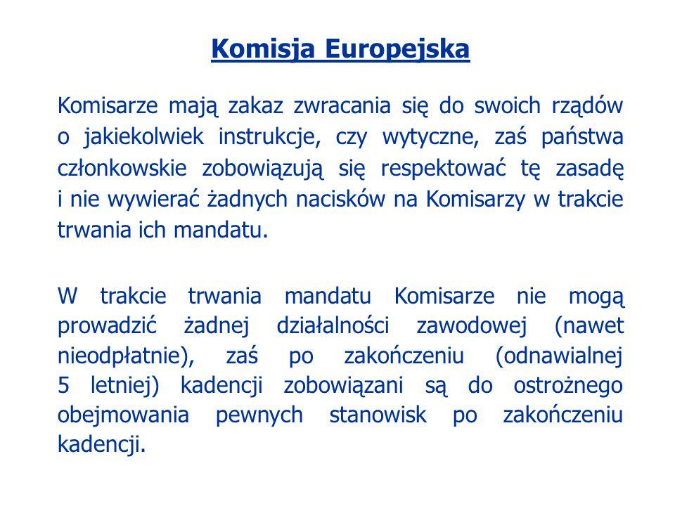 Komisja Europejska Komisarze mają zakaz zwracania się do swoich rządów o jakiekolwiek instrukcje, czy wytyczne, zaś państwa członkowskie zobowiązują s