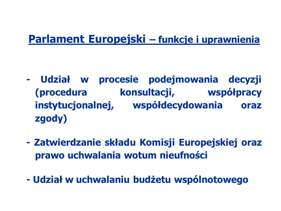 Parlament Europejski – funkcje i uprawnienia - Udział w procesie podejmowania decyzji (procedura konsultacji, współpracy instytucjonalnej, współdecydo